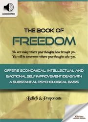The Book of Freedom: King of Mind, Body, and Circumstance - Self Improvement Ideas & Inspirational Quotes for Personal Development ebook by Oldiees Publishing,James Allen