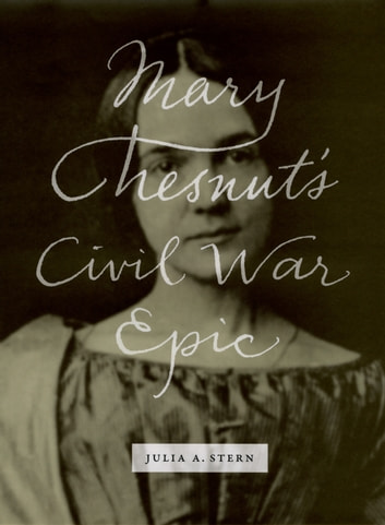 Mary Chesnut's Civil War Epic ebook by Julia A. Stern