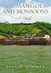 Of Mangoes and Monsoons - A Novel ebook by Suresh Kanekar