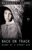 Back on Track - Diary of a Street Kid ebook by Margaret Clark