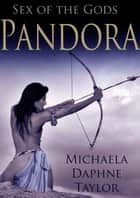 Sex of the Gods: Pandora ebook by Michaela Daphne Taylor