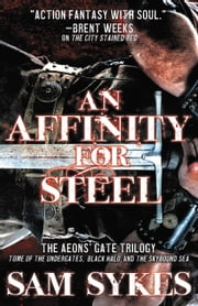 An Affinity for Steel - The Aeons Gate Omnibus ebook by Sam Sykes