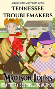 Tennessee Troublemakers - Agnes Barton Senior Sleuths Mystery, #16 ebook by Madison Johns