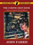The Corpse Next Door: A Detective Sergeant Randall Mystery ebook by John Farris