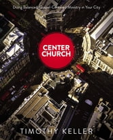 Center Church - Doing Balanced, Gospel-Centered Ministry in Your City ebook by Timothy Keller