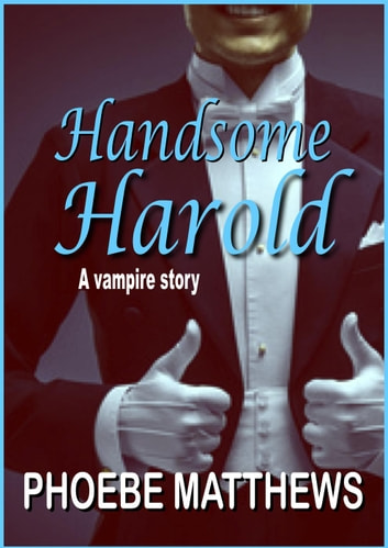 Handsome Harold - Turning Vampire ebook by Phoebe Matthews
