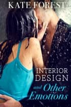 Interior Design and Other Emotions ebook by Kate Forest