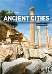 Ancient Cities - The Archaeology of Urban Life in the Ancient Near East and Egypt, Greece and Rome ebook by Charles Gates