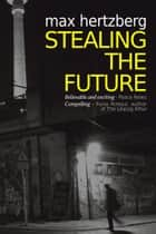 Stealing The Future - An East German Spy Story ebook by Max Hertzberg