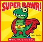 Super Rawr! ebook by Todd H. Doodler, Todd H. Doodler