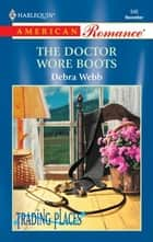 The Doctor Wore Boots ebook by Debra Webb
