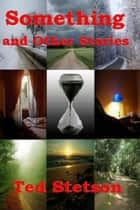 Something and Other Stories ebook by Ted Stetson