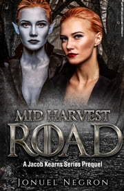 Mid Harvest Road (Jacob Kearns Series, Part I, The Prequel) ebook by Jonuel Negron