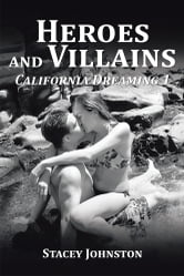 Heroes and Villains - California Dreaming 1 ebook by Stacey Johnston