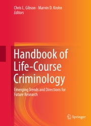 Handbook of Life-Course Criminology - Emerging Trends and Directions for Future Research ebook by Chris L. Gibson,Marvin D. Krohn