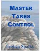 Master Takes Control ebook by Erotica Sparks