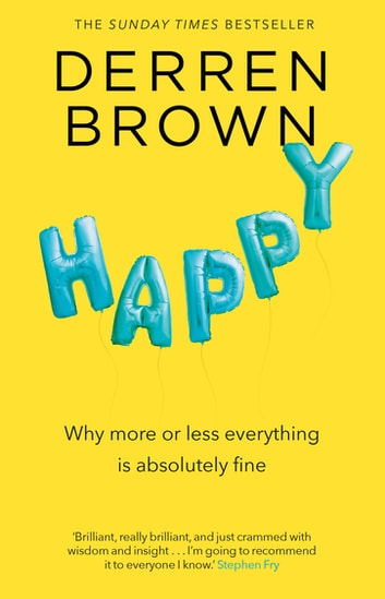 Happy - Why More or Less Everything is Absolutely Fine ebook by Derren Brown