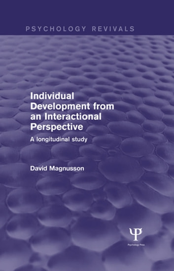 Individual Development from an Interactional Perspective (Psychology Revivals) - A Longitudinal Study ebook by David Magnusson