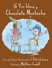 If You Were a Chocolate Mustache ebook by J. Patrick Lewis,Matthew Cordell