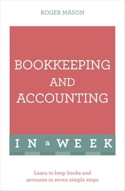Bookkeeping And Accounting In A Week - Learn To Keep Books And Accounts In Seven Simple Steps ebook by Roger Mason