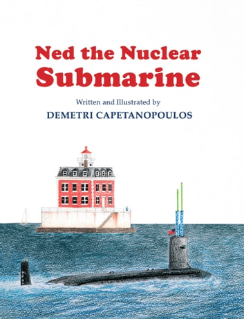 Ned the Nuclear Submarine ebook by Demetri Capetanopoulos