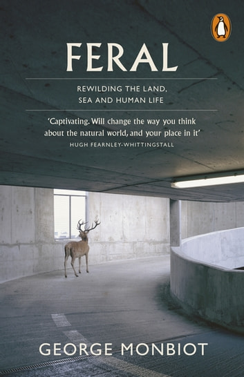 Feral - Searching for Enchantment on the Frontiers of Rewilding ebook by George Monbiot