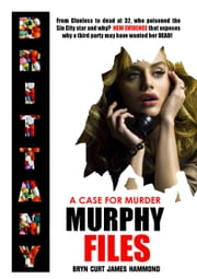 A Case For Murder: Brittany Murphy Files ebook by Bryn Curt James Hammond