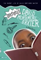 Secrets! - The Secret Life of David Mortimore Baxter ebook by Karen Tayleur, Brann Garvey