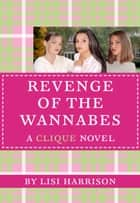 The Clique #3: The Revenge of the Wannabes ebook by Lisi Harrison