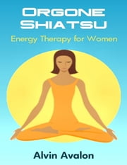Orgone Shiatsu ebook by Alvin Avalon
