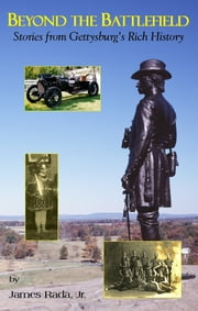 Beyond the Battlefield: Stories from Gettysburg's Rich History ebook by James Rada Jr