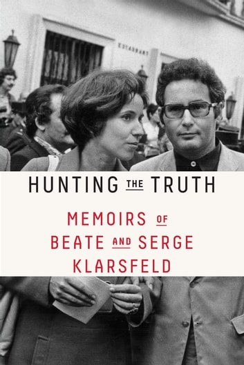 Hunting the Truth - Memoirs of Beate and Serge Klarsfeld ebook by Beate Klarsfeld,Serge Klarsfeld