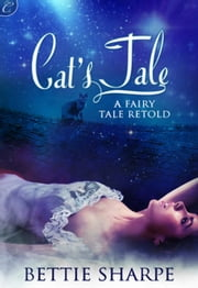 Cat's Tale: A Fairy Tale Retold ebook by Bettie Sharpe