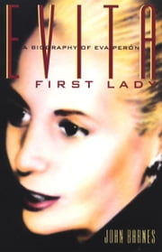 Evita, First Lady - A Biography of Evita Peron ebook by John Barnes