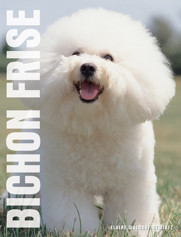 Your Bichon Frise ebook by Elaine Waldorf Gewirtz