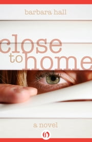 Close to Home - A Novel ebook by Barbara Hall