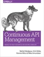 Continuous API Management - Making the Right Decisions in an Evolving Landscape e-bok by Mehdi  Medjaoui, Erik  Wilde, Ronnie Mitra,...