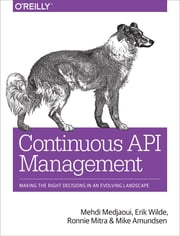 Continuous API Management - Making the Right Decisions in an Evolving Landscape ebook by Mehdi  Medjaoui, Erik  Wilde, Ronnie Mitra,...