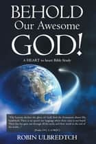 Behold Our Awesome God! - A Heart to Heart Bible Study eBook by Robin Ulbredtch