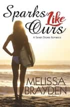 Sparks Like Ours ebook by Melissa Brayden