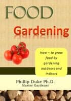 FOOD Gardening ebook by Phillip Duke
