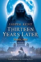 Thirteen Years Later ebook by Jasper Kent