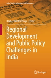 Regional Development and Public Policy Challenges in India ebook by Rakhee Bhattacharya