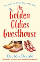 The Golden Oldies Guesthouse - The perfect feel good novel about second chances ebook by Dee MacDonald