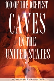 100 of the Deepest Caves In the United States ebook by alex trostanetskiy