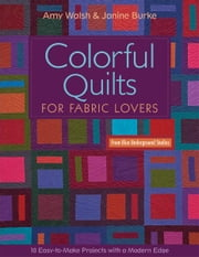 Colorful Quilts for Fabric Lovers - 10 Easy-to-Make Projects with a Modern Edge ebook by Amy Walsh,Janine Burke