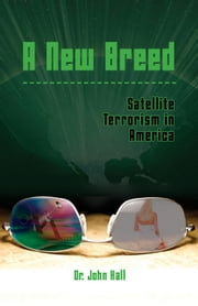 A New Breed - Satellite Terrorism in America ebook by Dr. John Hall