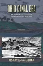 Ohio Canal Era - A Case Study of Government and the Economy, 1820–1861 ebook by Harry N. Scheiber, Lawrence M. Friedman
