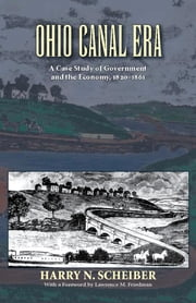 Ohio Canal Era - A Case Study of Government and the Economy, 1820–1861 ebook by Harry N. Scheiber,Lawrence M. Friedman