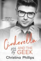 Cinderella and the Geek ebook by Christina Phillips